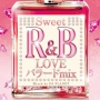 Sweet R&B LOVEバラード MIX Mixed by DJ PLANET