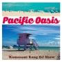 Pacific Oasis | FM COCOLO presents Kamasami Kong DJ Show