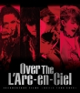 DOCUMENTARY FILMS ~WORLD TOUR 2012~ 「Over The L'Arc-en-Ciel」(通常版)