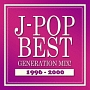 J-POP BEST GENERATION MIX! 1996-2000