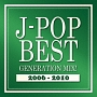 J-POP BEST GENERATION MIX! 2006-2010