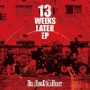 13 WEEKS LATER EP