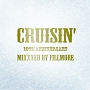 """CRUISIN' 10th Anniversary"" Mixxxed by FILLMORE"