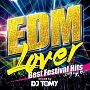 EDM Lover-Best Festival Hits-mixed by DJ TOMY