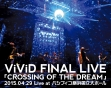 FINAL LIVE 「CROSSING OF THE DREAM」 2015.04.29 Live at パシフィコ横浜国立大ホール