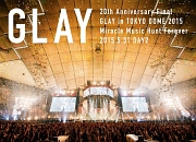 20th Anniversary Final GLAY in TOKYO DOME 2015 Miracle Music Hunt Forever -STANDARD EDITION-(DAY2)