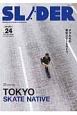 SLIDER 特集:TOKYO SKATE NATIVE+長瀬智也の巻頭コラム Skateboard Culture Magazi(24)