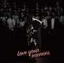 Love your enemies(アーティスト盤)(DVD付)