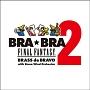 BRA★BRA FINAL FANTASY/Brass de Bravo 2