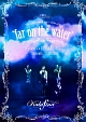 "LIVE TOUR 2015~2016 ""far on the water""Special Final @東京国際フォーラムホールA"