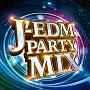 J-EDM PARTY MIX