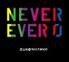 NEVER EVER 0