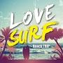 LOVE SURF~Beach TRIP~