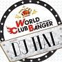 WORLD CLUB BANGER ~in da house~