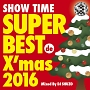 SHOW TIME SUPER BEST de X'mas 2016 Mixed By DJ SHUZO