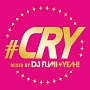 ♯CRY mixed by DJ FUMI★YEAH!