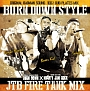 BURN DOWN STYLE ~JTB FIRE TANK MIX~