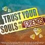 """TRUST YOUR SOULS """"FRIENDS"""""""