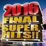 2016 FINAL SUPER HITS!!