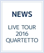 LIVE TOUR 2016 QUARTETTO