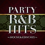 PARTY R&B HITS~HOUSE&EDM MIX~