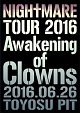 TOUR 2016 Awakening of Clowns 2016.06.26 TOYOSU PIT(通常盤)