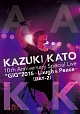 "KAZUKI KATO 10th Anniversary Special Live ""GIG"" 2016 ~Laugh & Peace~ ALL ATTACK KK【DAY-2】"