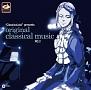 """""""ClassicaLoid"""" presents ORIGINAL CLASSICAL MUSIC No.2 -アニメ『クラシカロイド』で""""ムジーク""""となった『クラシック音楽』を原曲で聴いてみる 第二集"""