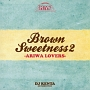 BROWN SWEETNESS 2 -ARIWA LOVERS-