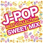 J-POP BEST COLLECTION -SWEET MIX-