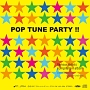POP TUNE PARTY !!