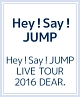 Hey!Say!JUMP LIVE TOUR 2016 DEAR.