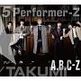 5 Performer-Z(TAKUMI盤)(DVD付)