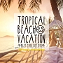 Tropical Beach Vacation -Best Chill Out Mix- mixed by Groovy workshop