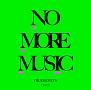 NO MORE MUSIC(通常盤)