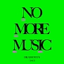 NO MORE MUSIC(DVD付)