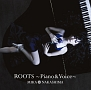 ROOTS ~Piano & Voice~(通常盤)