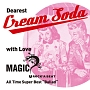 "Dearest Cream Soda with love MAGIC All Time Super Best ""Ballad"""