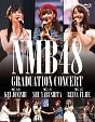 NMB48 GRADUATION CONCERT 〜KEI JONISHI/SHU YABUSHITA/REINA FUJIE〜