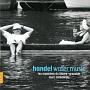 ヘンデル:水上の音楽(全曲) 歌劇≪ロドリーゴ≫-序曲