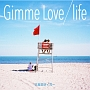 Gimme Love/life