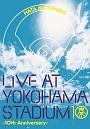 LIVE AT YOKOHAMA STADIUM -10th Anniversary-