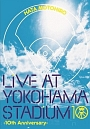 LIVE AT YOKOHAMA STADIUM -10th Anniversary-