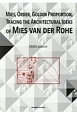 MIES,ORDER,GOLDEN,PROPORTION,TRACING THE ARCHITECTURAL IDEAS OF MIES VAN DER ROHE