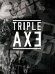TRIPLE AXE TOUR