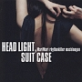 HEAD LIGHT,SUITE CASE さすらいの秘密