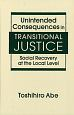 Unintended Consequences in Transitional Justice Social Recovery at the Lo