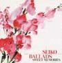 SEIKO BALLADS~SWEET MEMORIES~
